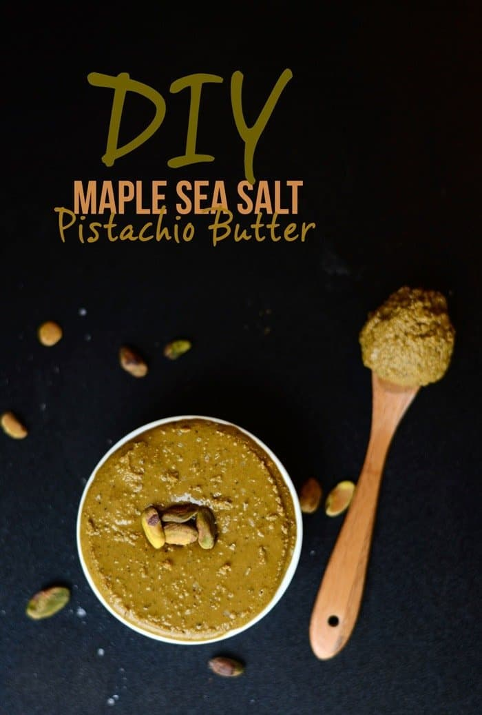 DIY Maple Sea Salt Pistachio Butter