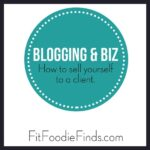 Blogging and Biz- How to Sell Yourself to a Client via FitFoodieFinds.com