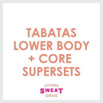 Tabatas- Lower Body + Core Supersets (Summer SWEAT Series)