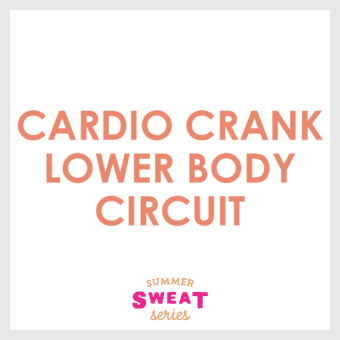 Cardio Crank- Lower Body Circuit (Summer SWEAT Series)