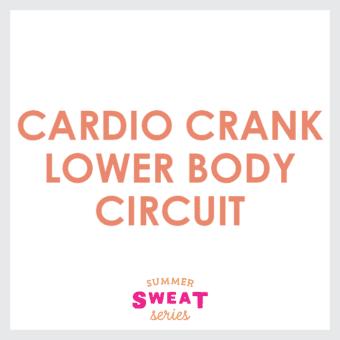 Cardio Crank- Lower Body Circuit (Summer SWEAT Series)