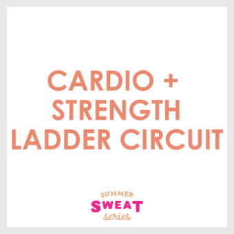 Cardio + Strength Ladder Circuit (Summer SWEAT Series)