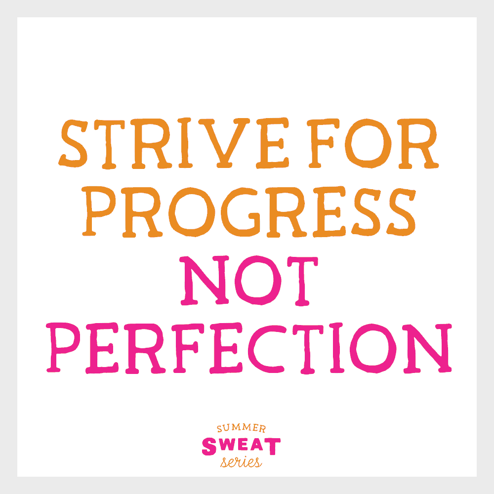 Strive for Progress no Perfection.