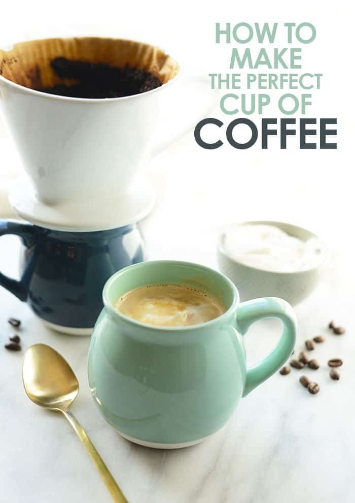 How to make the perfect cup of coffee fit foodie finds How to make coffee with a coffee maker