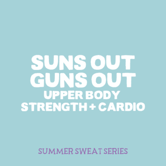 Sun's Out Guns Out Upper Body Strength + Cardio