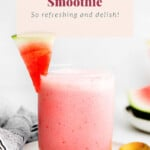 Watermelon smoothie in a glass.